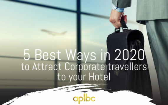 5 Best Ways in 2020 to Attract Corporate travellers to Your Hotel