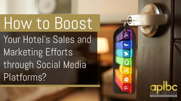 How to Boost Your Hotel's Sales and Marketing Efforts through Social Media Platforms?