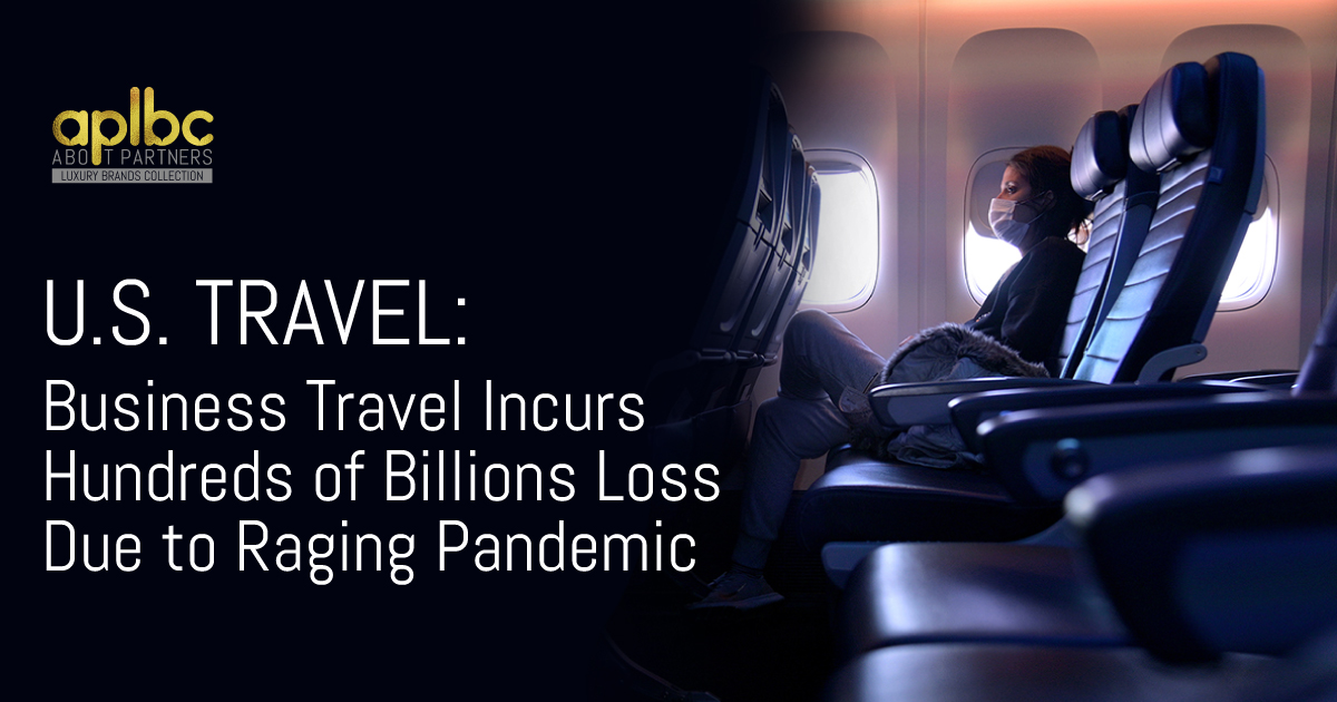 U.S. Travel: Business Travel Incurs Hundreds of Billions Loss Due to Raging Pandemic